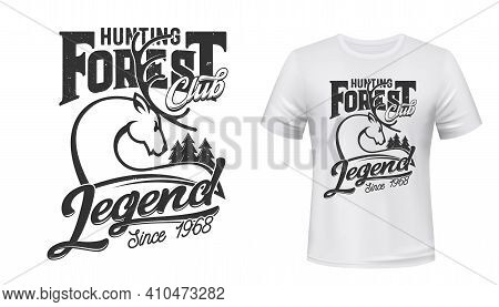 Deer Hunting Club T-shirt Print Mockup Forest Hunt, Vector Wild Animal Emblem. Hunting Legend Quote