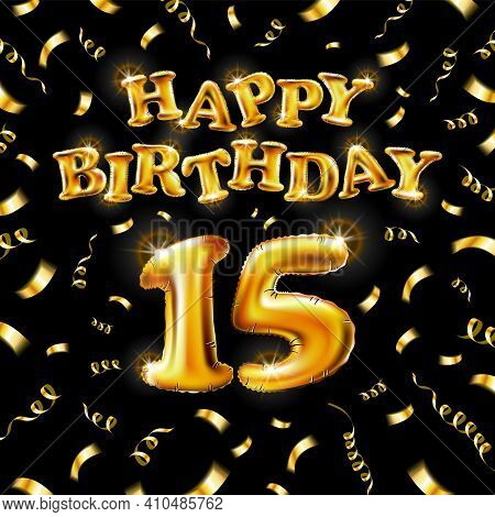 15 Happy Birthday Message Made Of Golden Inflatable Balloon Fifteen Letters Isolated On Black Backgr