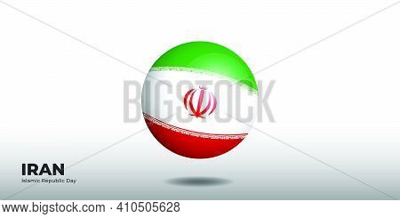 Islamic Republic Day Of Iran With Iran Flag Ball. Good Template For Iran National Day Design.