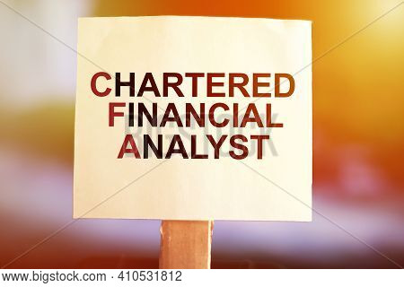 Chartered Financial Analyst, Text Words Typography Written On Paper, Life And Business Motivational