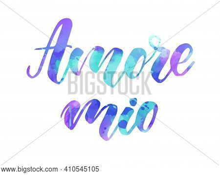Amore Mio - My Love In Italian Language. Handwritten Modern Watercolor Calligraphy Lettering Text. B