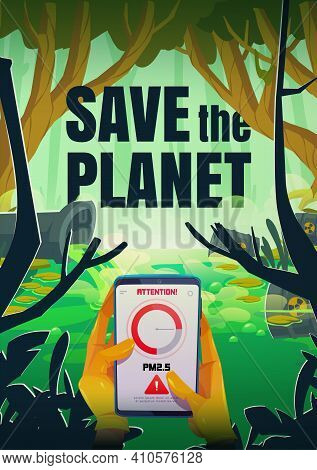Save The Planet Cartoon Poster With Smartphone In Hands, App Show Attention Sign Near Polluted Pond