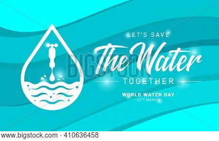 World Water Day, Let's Save The Water Together - Front View Drop Water Falling From The Tap In Borde