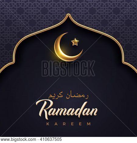 Ramadan Kareem Vector Illustration. Ramadan Greeting Card - Golden Crescent And Arch With Arabic Pat