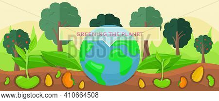 Greening Planet Concept. Growing And Planting Tree Seedlings In Ground Vector Illustration. Caring F