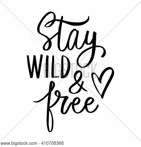 Stay Wild And Free- Vector Hand Drawn Lettering Phrase. Modern Brush Calligraphy. Motivation And Ins