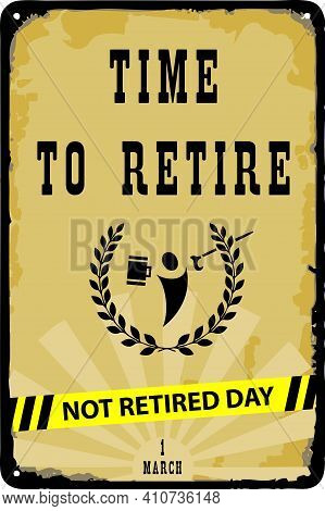 Call In The Form Of An Old Signpost - Time To Retire For The Date Of Not Retired Day