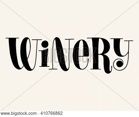 Winery Vector Hand Lettering Typography. Text For Restaurant, Winery, Vineyard, Festival. Phrase For