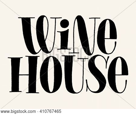 Wine House Vector Hand Lettering Typography. Text For Restaurant, Winery, Vineyard, Festival. Phrase