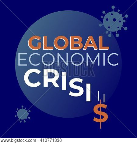 Global Economic Crisis Banner. Vector Illustration For Social Networks, Media, Poster With The Inscr