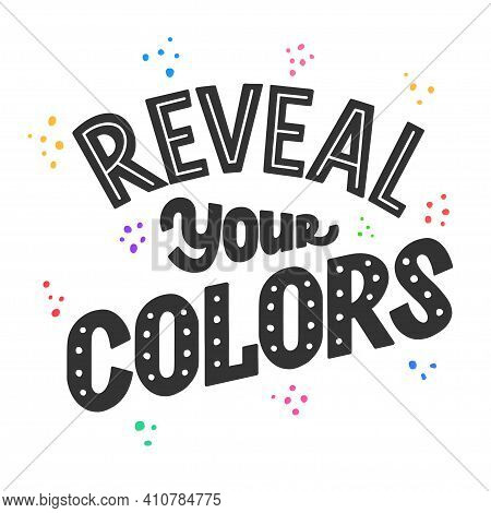Reveal Your Colors Phrase, Inspiring And Motivational Quote. Tell The Truth Lettering Sign For Print
