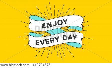 Enjoy Every Day. Vintage Ribbon With Text Enjoy Every Day. Colorful Vintage Banner With Ribbon And L