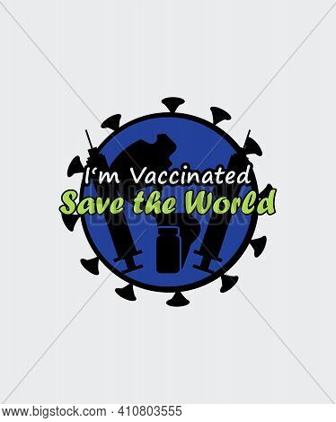 I'm Vaccinated. Save The World Bundle Polo T-shirt Design T-shirt Template. White T-shirt Or Shirt I