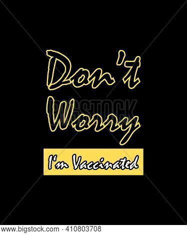 Don't Worry! I'm Vaccinated. Covid-19 Health Vaccine Campaign T-shirt Vector Design. Coronavirus Awa