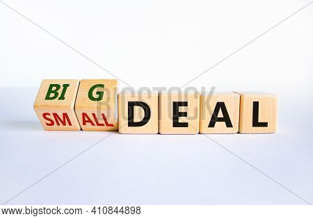 Big Or Small Deal Symbol. Turned Wooden Cubes And Changed Words 'small Deal' To 'big Deal'. Beautifu