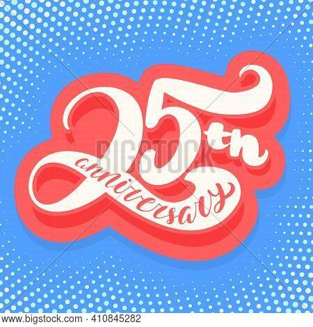 25th Anniversary Card. Vector Handwritten Lettering Banner.
