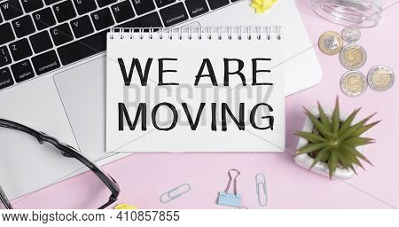 Conceptual Hand Writing Text Caption Inspiration Showing We Have Moving. Business Concept For Compan