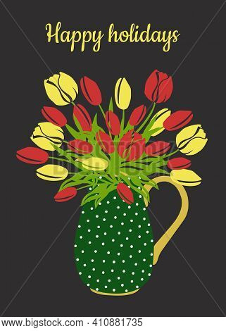 Congratulatory Spring Card Happy Holidays. Bouquet Of Yellow And Red Tulips In A Green Jug On A Dark
