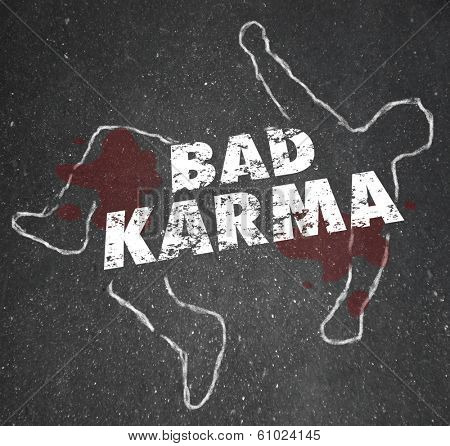 Bad Karma Words Dead Body Chalk Outline Violent Fate