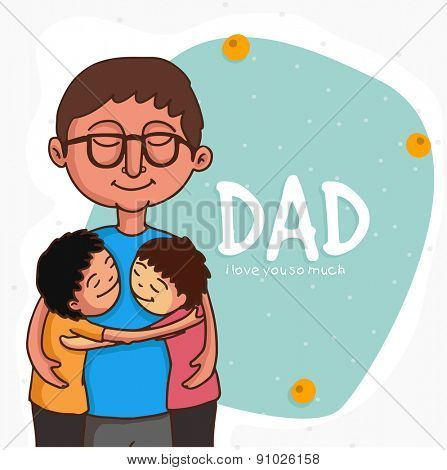 Cute little kiddos hugging to their father, father and son love portrait on greeting card for father's day celebrations.