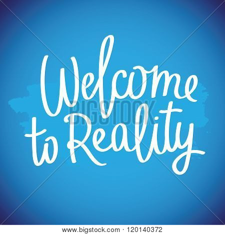 Quote Welcome To Reality. Trendy Lettering