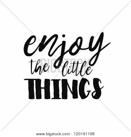 Enjoy The Little Things - Hand Drawn Inspirational Quote. Vector Isolated Typography Design Element.
