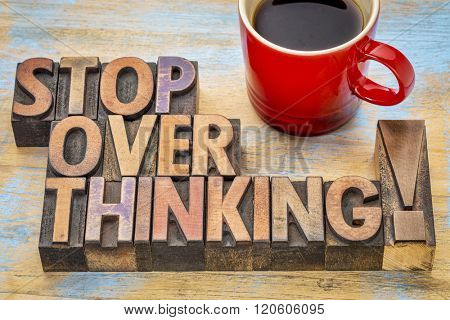 stop overthinking advice - word abstract in vintage letterpress wood type printing blocks