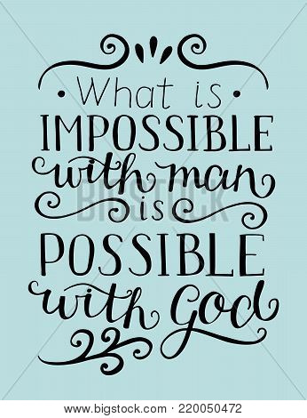 Hand lettering What is impossible with man, is possible with God. Christian poster. New Testament. Modern calligraphy. Quote. Bible verse. Scripture. Card poster