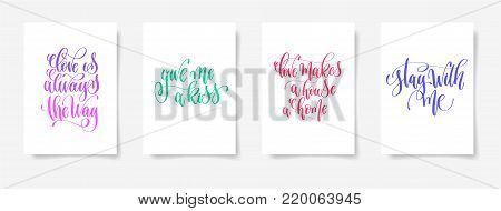 love is always the way, give me a kiss, love makes a house a home, stay with me - four posters set to valentines day design, calligraphy vector illustration collection