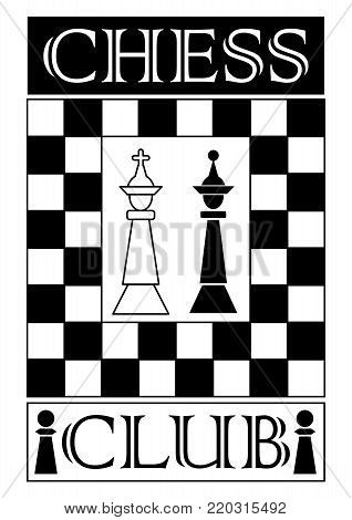 Chess club signboard in monochrome design, chess piece white king and black queen, chessboard designed frame, Vector EPS 10