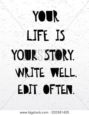 Your Life Is Your Story Write Well Edit Often. Inspirational And Motivational Handwritten Lettering