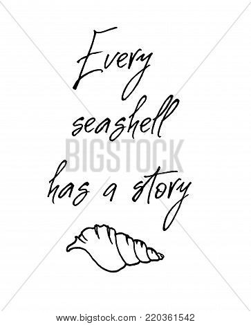 Every sea shell has a story card. Inspirational and motivational handwritten lettering quote for photo overlays, greeting card or t-shirt print, poster design. Vector illustration stock vector.
