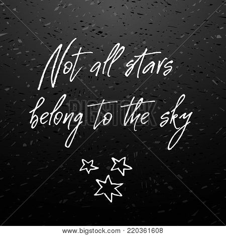 Not all stars belong to the sky. Inspirational and motivational handwritten lettering quote on chalkboard for photo overlays, greeting card or t-shirt print, poster design. Vector illustration stock.