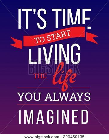 time to living the life you always imagined. vector poster. design element, background