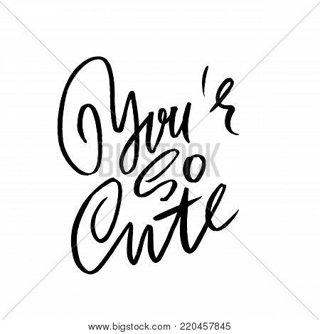 Hand drawn vector lettering. Motivation modern dry brush calligraphy. Handwritten quote. Printable phrase. You are so cute