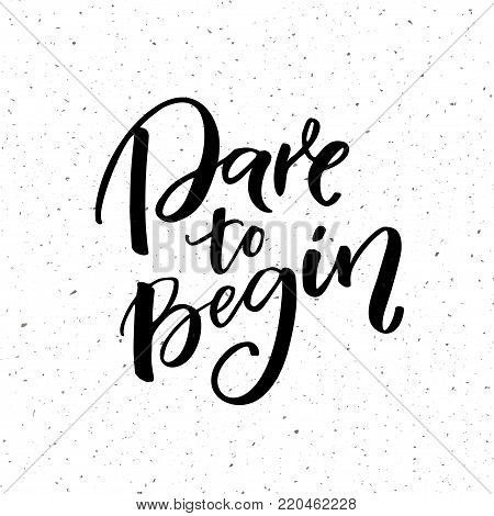 Dare to begin. Motivational saying, brush calligraphy for posters and social media. Quote about start.