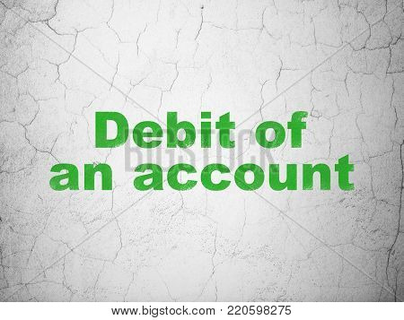 Currency concept: Green Debit of An account on textured concrete wall background