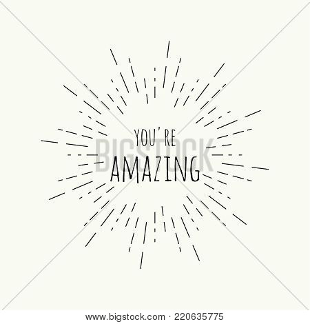 Phrase you re amazing in vintage vector hipster banners, insignias, radial sunbusrt. Inspirational quote.