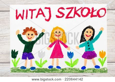 Photo of  colorful drawing: Polish word WELCOME TO SCHOOL, school building and happy children. First day at school.