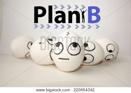 plan b concept. funny eggs. look up at the inscription