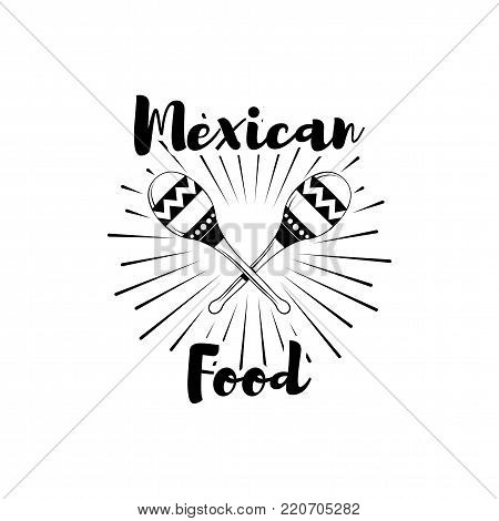 Mexican Food Menu In Sketch Style With Maracas , Design Label Black And White Template. Vintage vector illustration isolated on white background