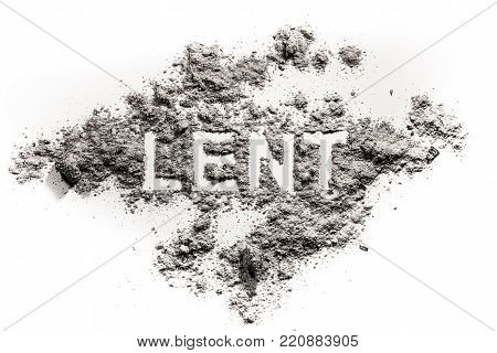 Lent word written in ash, dust as fast and abstinence period concept, Jesus Christ, faith, christian, religion background