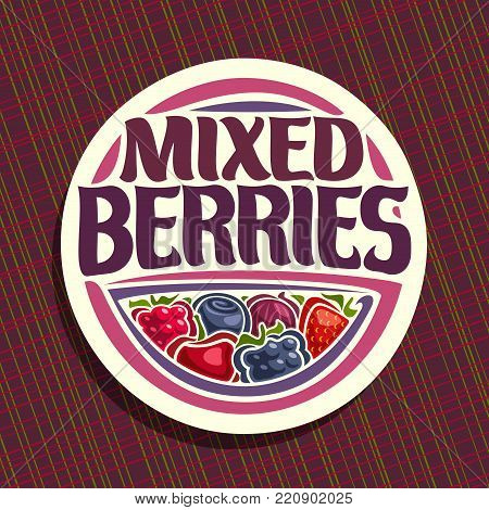 Vector logo for Berries, round sign with ripe raspberry, healthy blueberry, red gooseberry, fresh strawberry, cherry berry and blackberry, veg mix label with title text mixed berries for vegan store.