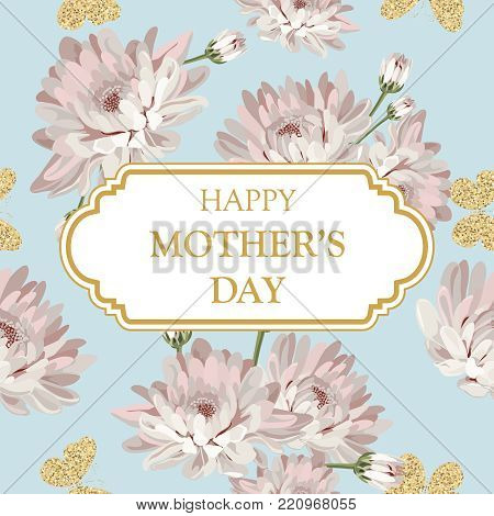 Happy mothers day. Shabby chic chrysanthemums on light blue green background with frame and text. Floral, cute card. Vector illustartion.