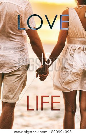 LOVE IS LIFE title written over couple in love holding hands at sunset beach honeymoon holidays. Poster with positive inspirational quote for lovers or newlyweds people. Words creative design.