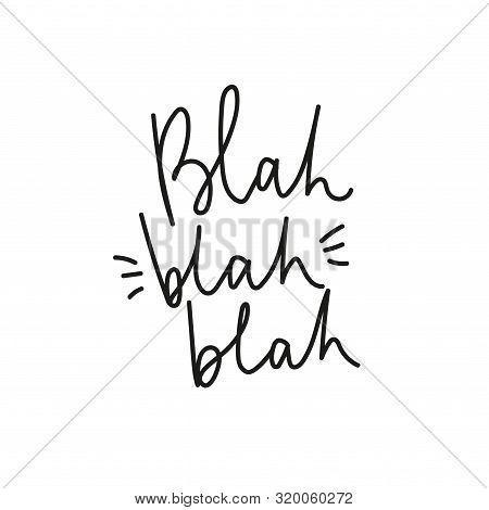 Blah, Blah, Blah Inspirational Poster With Lettering Vector Illustration. Inspirational Print With H