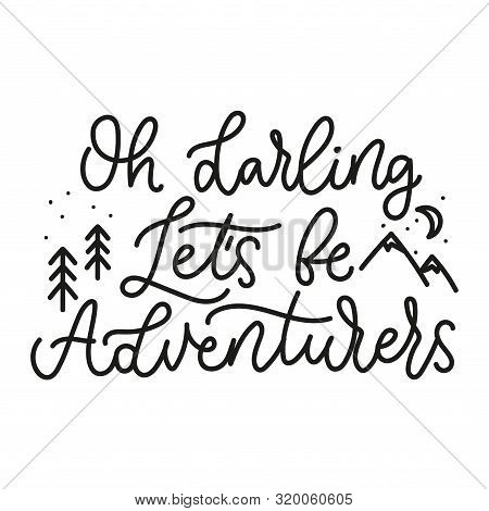 Oh darling lets be adventurers cute lettering vector illustration. Template with travel inspirational quote calling be venturers with tree, mountains and moon for poster, decor, blog design, card poster