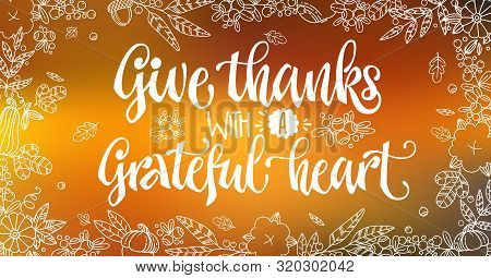 Give Thanks With A Grateful Heart - Quote. Thanksgiving Dinner Theme Hand Drawn Lettering Phrase. Ve