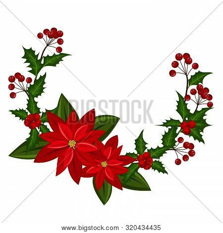 Christmas Wreath Decorated With Holly Berries Branch And Poinsettia Christmas Flower. Design Decorat
