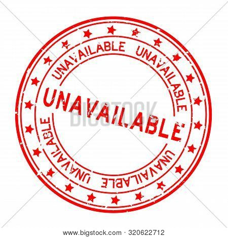 Grunge Red Unavailable Word Round Rubber Seal Stamp On White Background